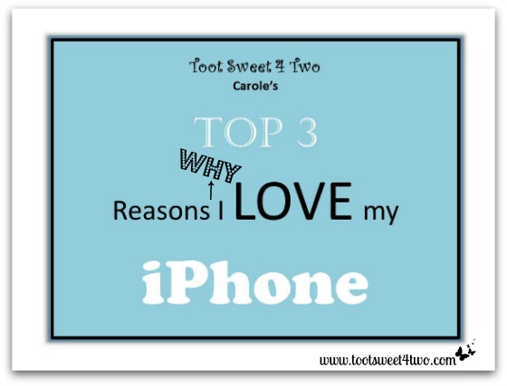 Top 3 Reasons Why I Love my iPhone