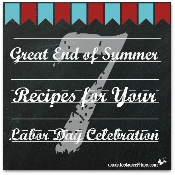 7 Great End of Summer Recipes - Labor Day cover