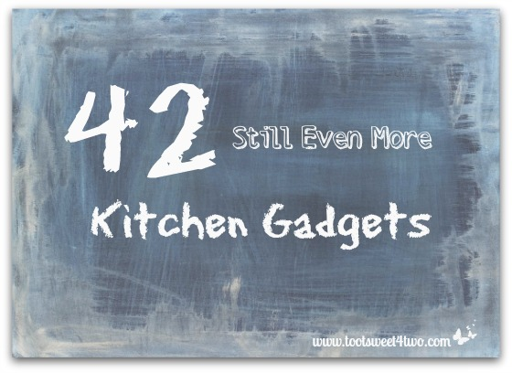 42 Still Even More Kitchen Gadgets