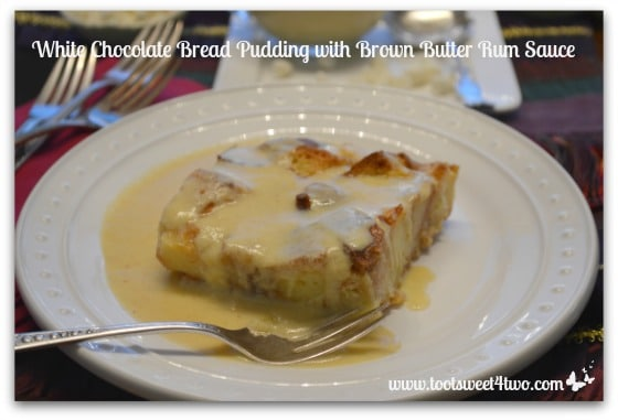 White Chocolate Bread Pudding with Brown Butter Rum Sauce - Toot Sweet ...