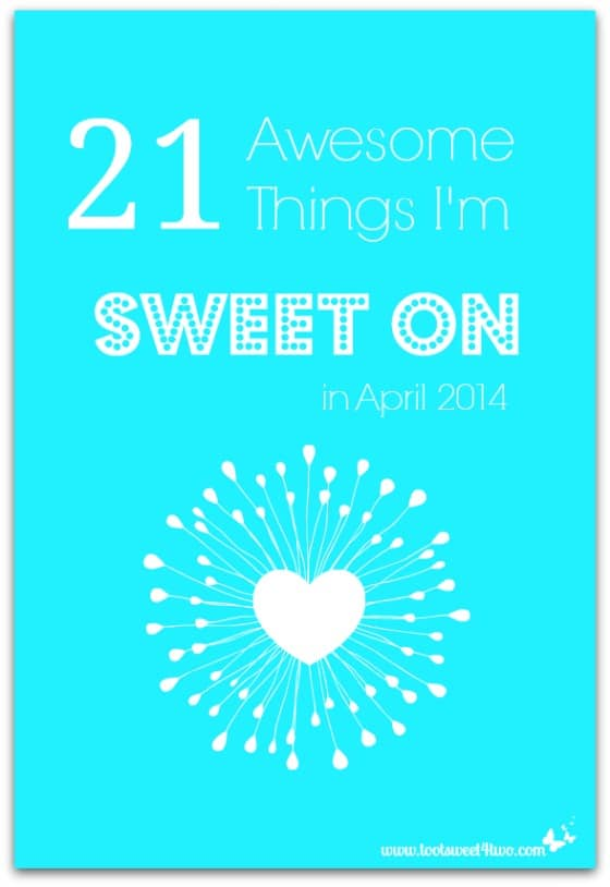 21 Awesome Things I'm Sweet On in April 2014 cover