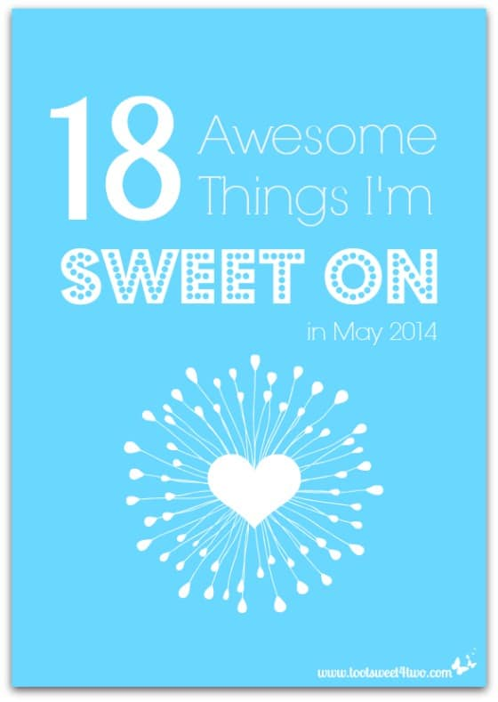 18 Awesome Things I'm Sweet On in May 2014 cover