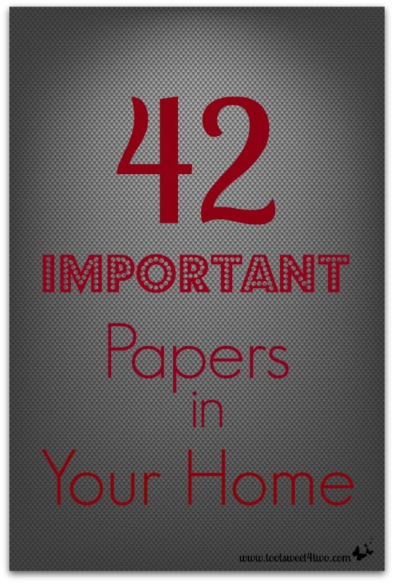 42 Important Papers in Your Home - a checklist for your household inventory.  Visit www.tootsweet4two.com to get more household inventory lists.