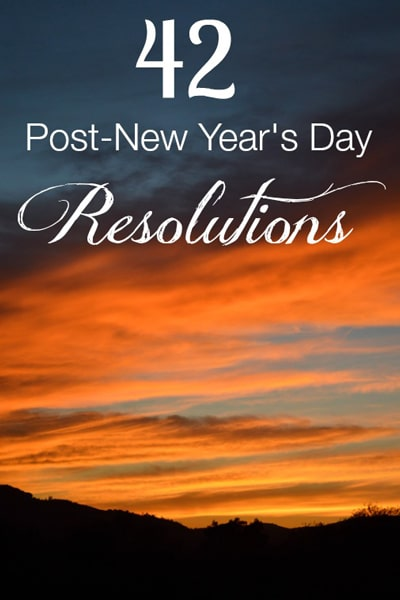 42 Post-New Year's Day Resolutions