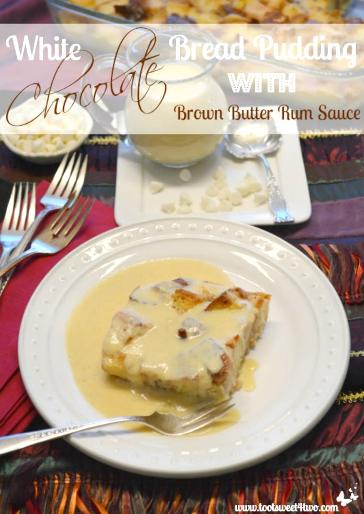 Thanksgiving Dessert - White Chocolate Bread Pudding with Brown Butter Rum Sauce