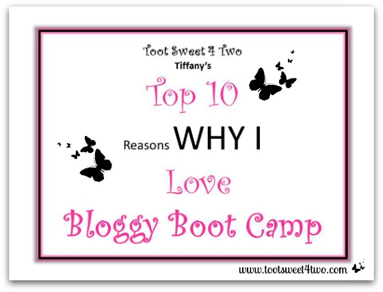 Top 10 Reasons Why I Love Bloggy Boot Camp