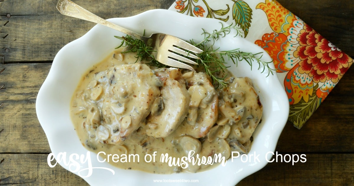 Easy Cream Of Mushroom Pork Chops Toot Sweet 4 Two