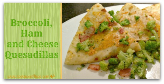 Broccoli, Ham and Cheese Quesadillas cover