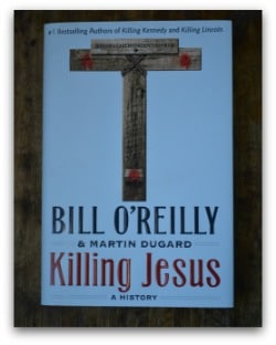 Killing Jesus by Bill O'Reilly