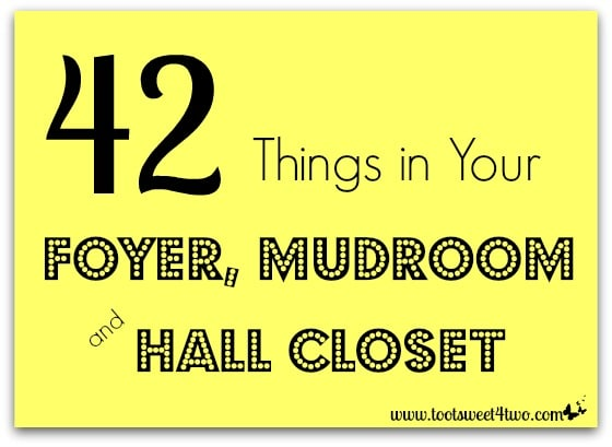 42 Things in Your Foyer, Mudroom and Hall Closet