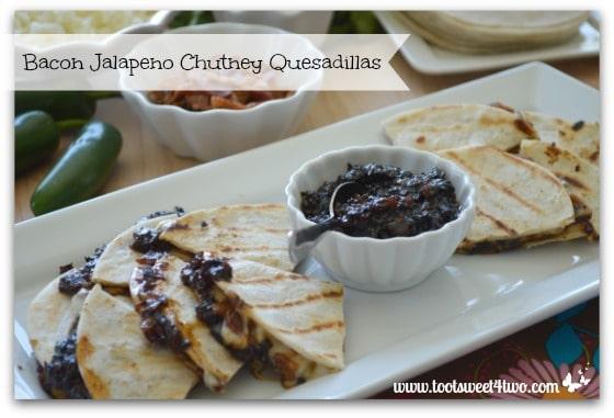 Bacon Jalapeno Chutney Quesadillas Pic 1