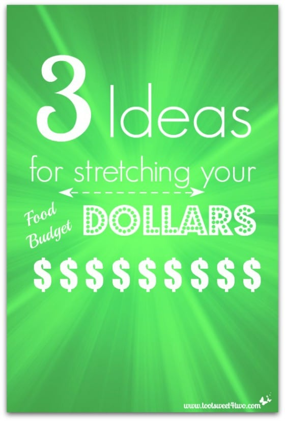 3 Ideas for Stretching Your Food Budget Dollars