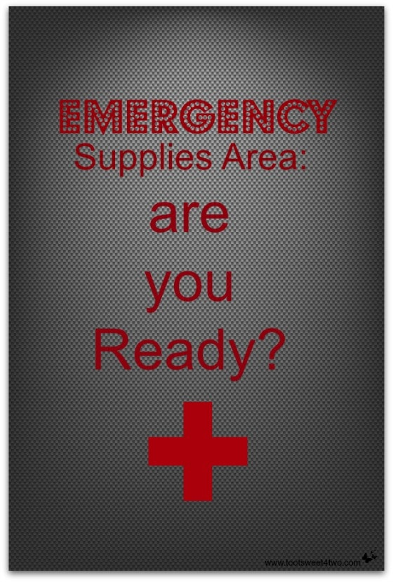 Emergency Supplies Area:  are you Ready?  Do you have an area designed for your emergency supplies?  Get ready and follow along at www.tootsweet4two.com.