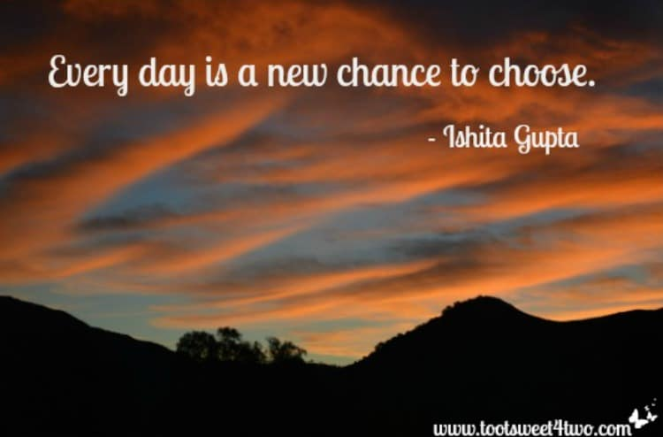 Every day is a new chance to choose - Ishita Gupta quote 750x494