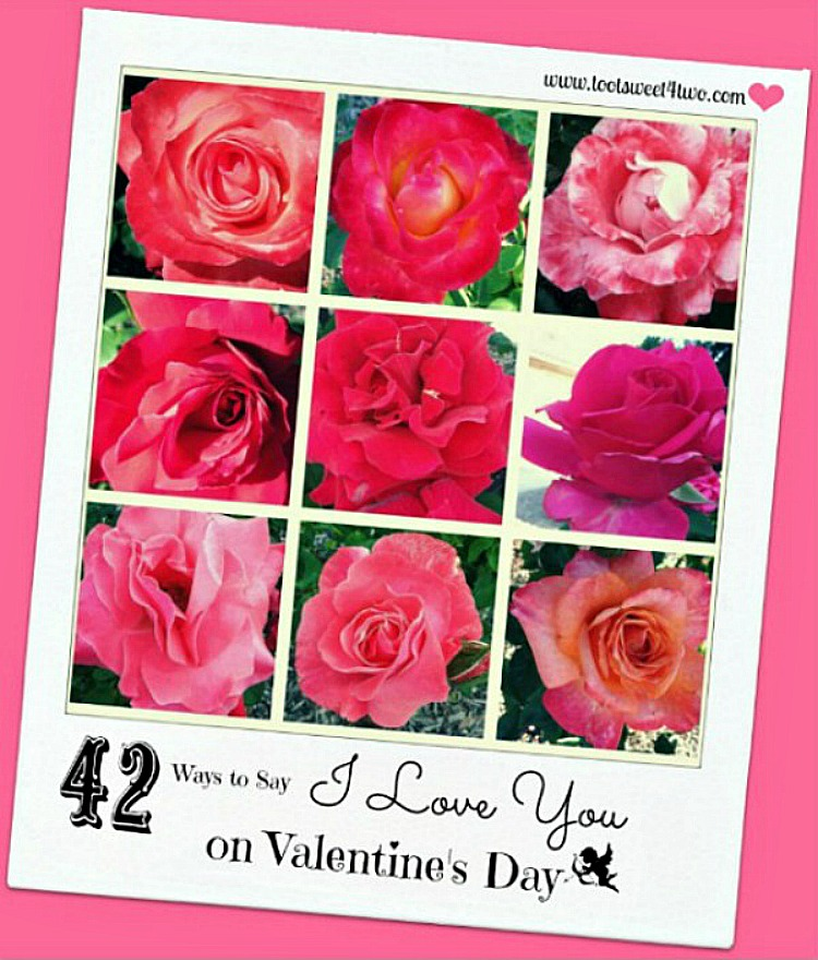 42 Ways to Say I Love You on Valentine's Day - Roses collage