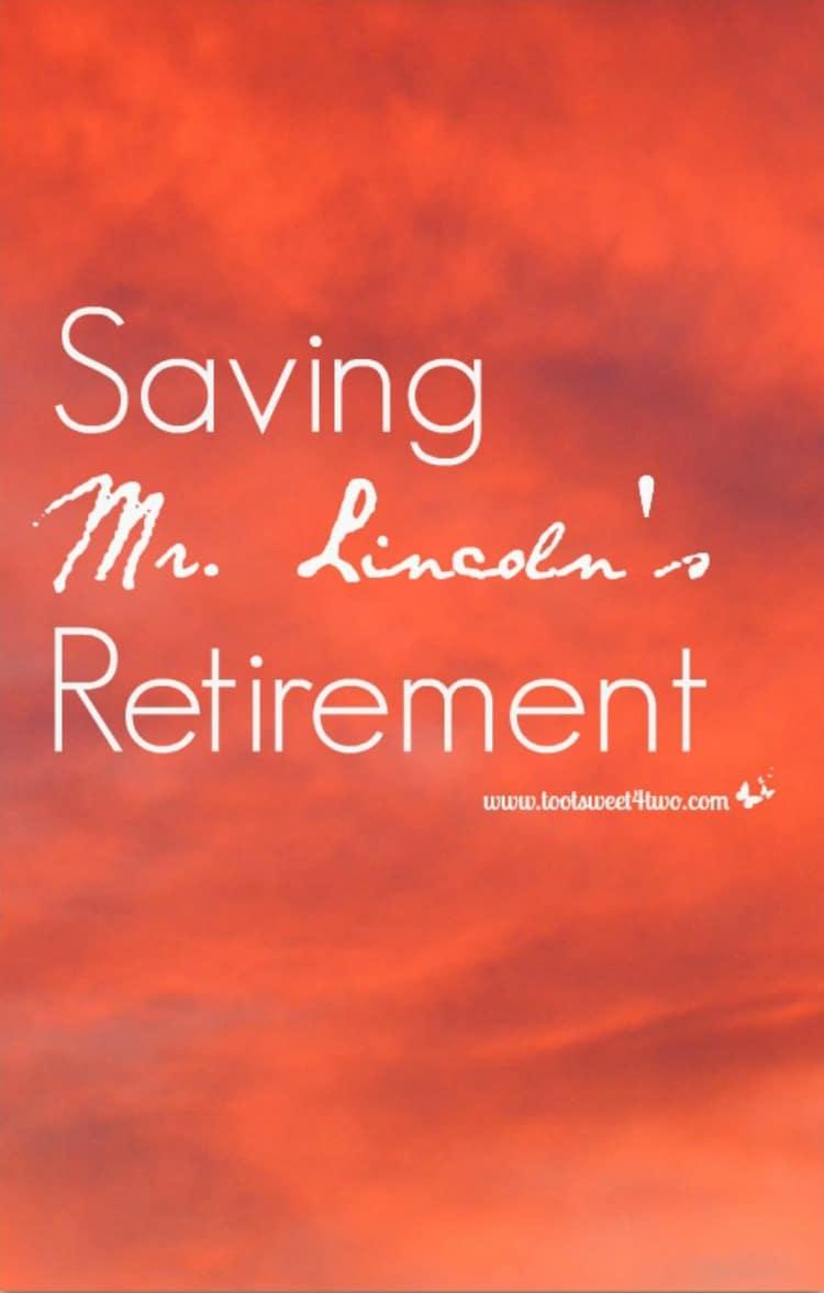 Saving Mr. Lincoln's Retirement - Saving Mr. Lincoln
