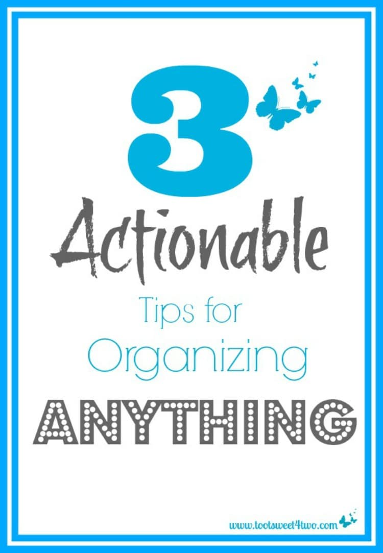 3 Actionable Tips for Organizing Anything