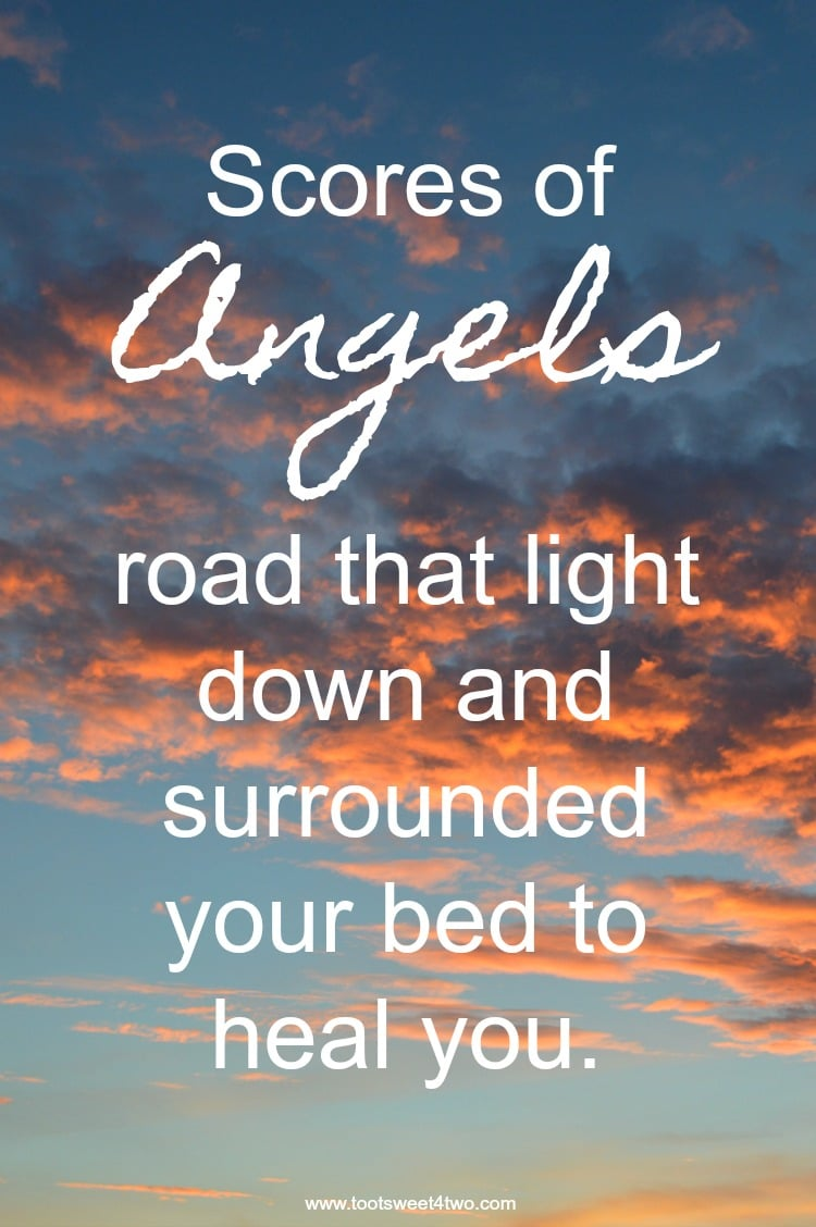 Scores of Angels road that light down and surrounded your bed to heal you. Quote   www.tootsweet4two.com