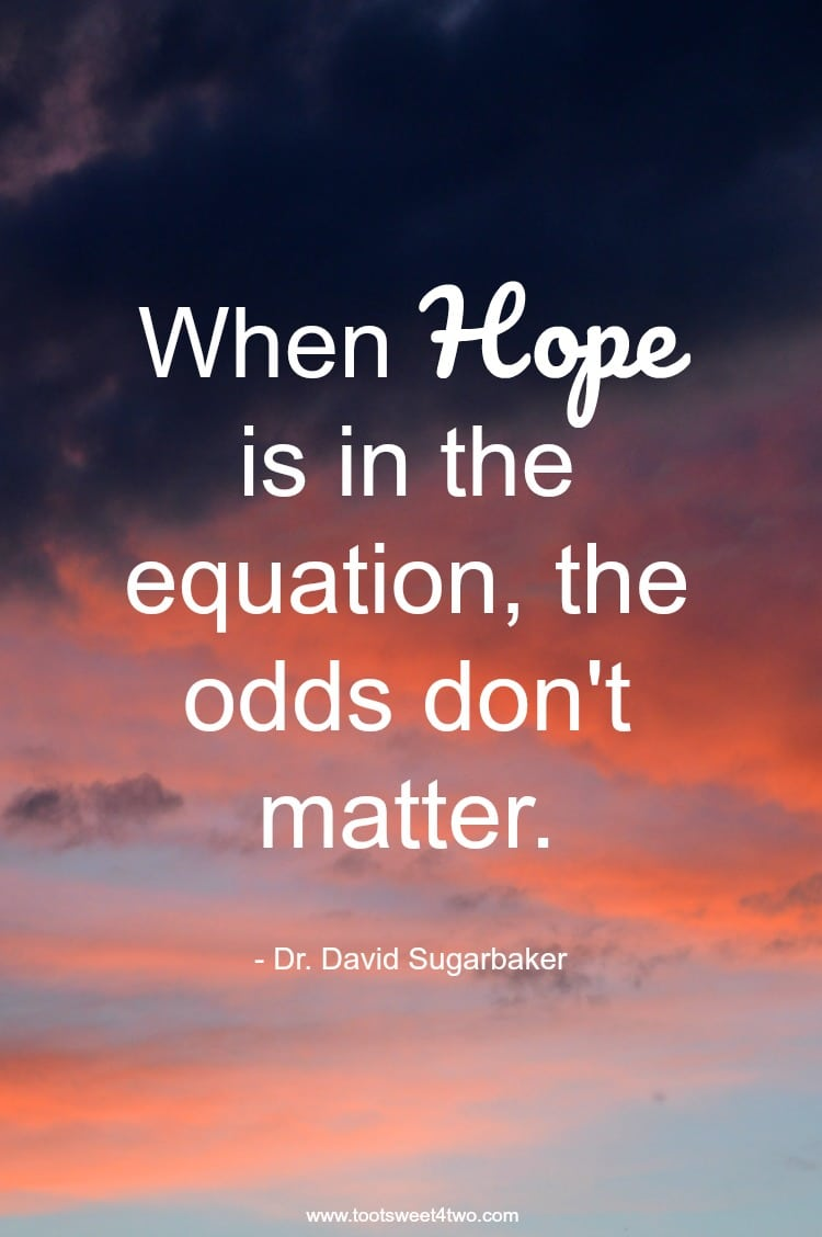 When Hope is in the Equation, the odds don't matter. Quote   www.tootsweet4two.com
