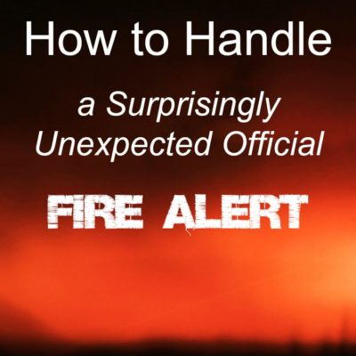 How to Handle A Surprisingly Unexpected Official Fire Alert