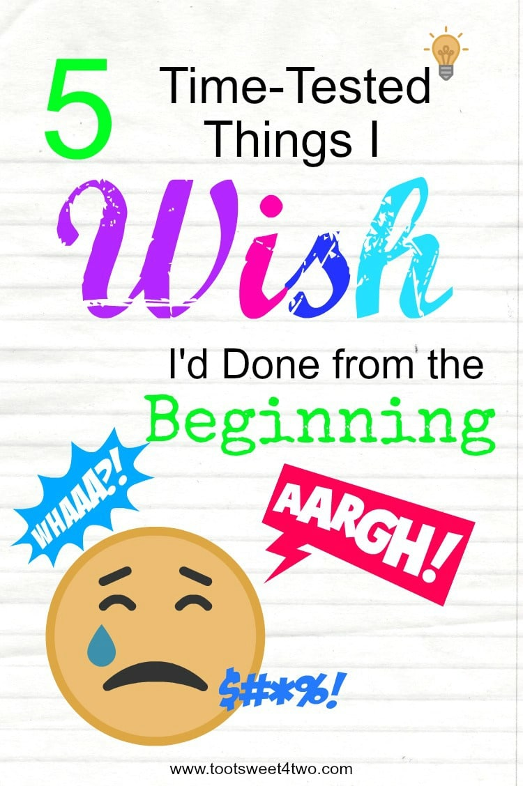 As a blogger for many, many years, these are the 5 time-tested things I wish I'd done from the beginning. || www.tootsweet4two.com